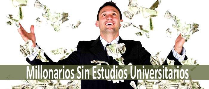 Millonarios sin estudios universitarios, te sorprenderás!