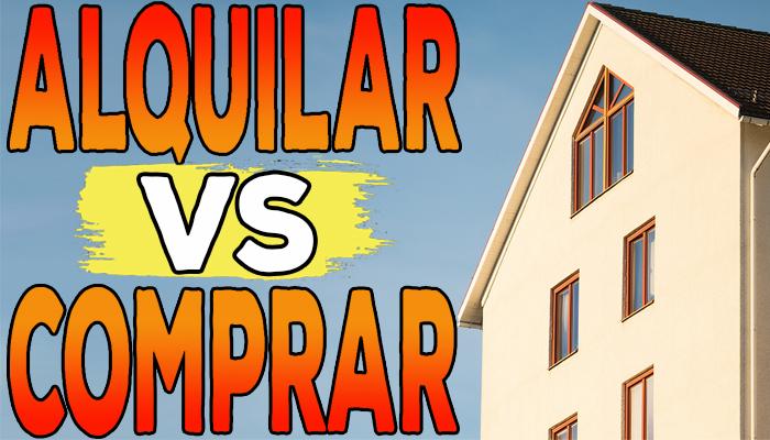 ¿Comprar o alquilar vivienda? La decisión más importante de tu vida
